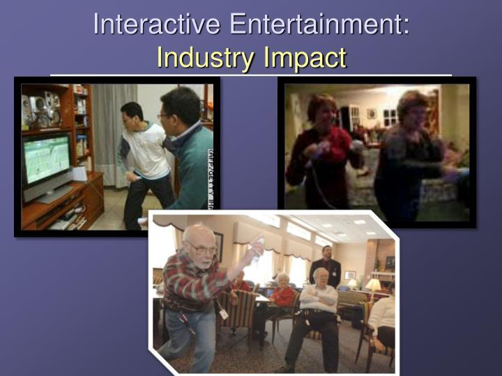 Interactive entertainment industry impact1