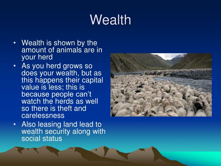 Wealth is shown by the amount of animals are in your herd