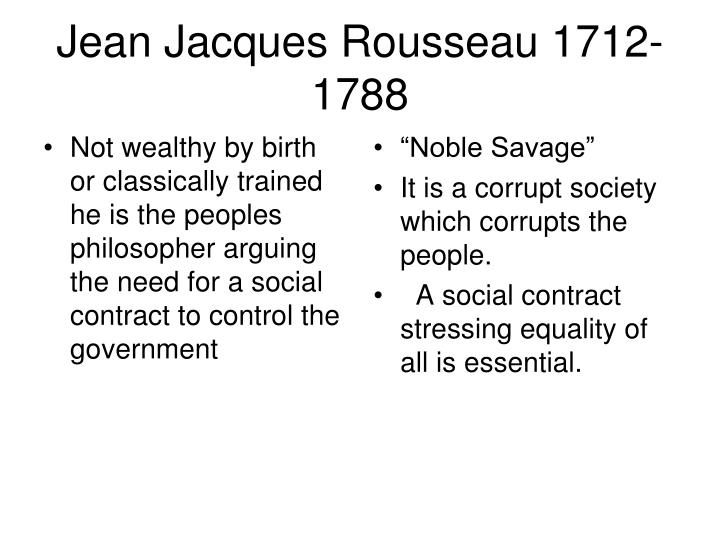 Not wealthy by birth or classically trained he is the peoples philosopher arguing the need for a social contract to control the government
