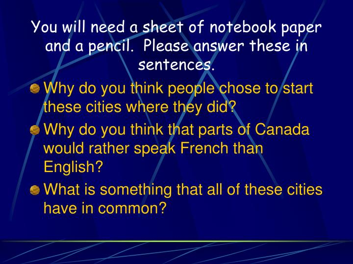 You will need a sheet of notebook paper and a pencil.  Please answer these in sentences.