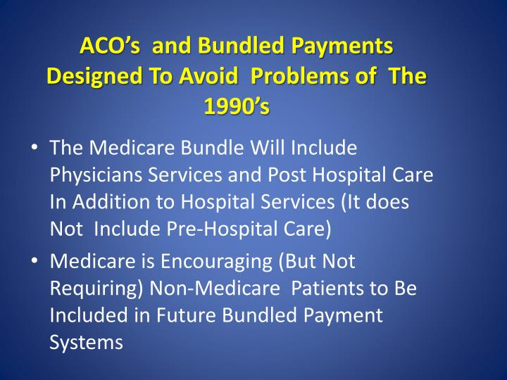 ACO's  and Bundled Payments Designed To Avoid  Problems of  The 1990's