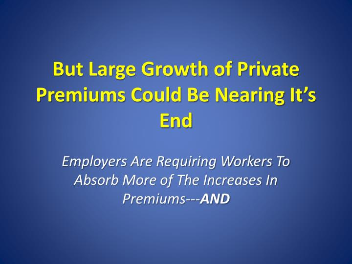 But Large Growth of Private Premiums Could Be Nearing It's End