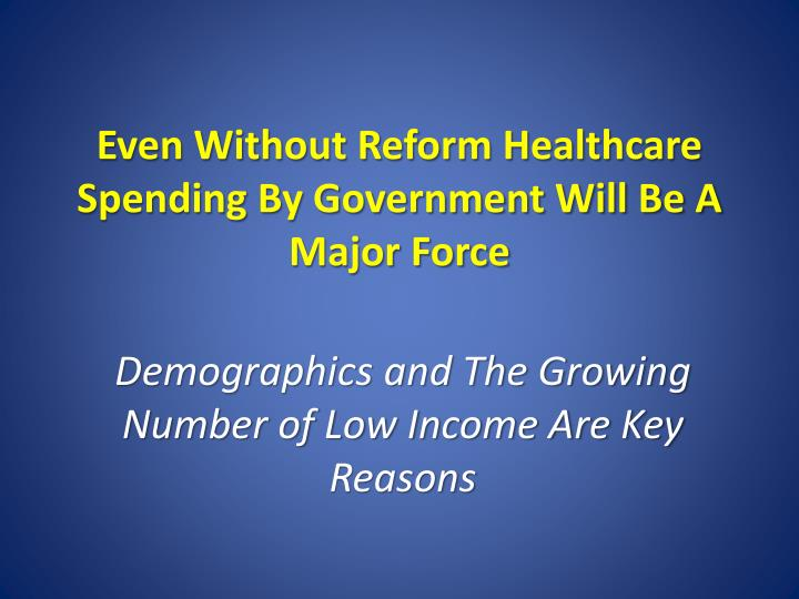 Even without reform healthcare spending by government will be a major force