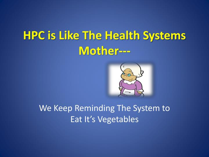 HPC is Like The Health Systems Mother---