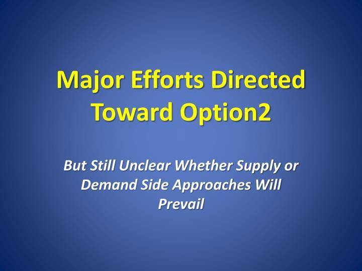 Major Efforts Directed Toward Option2