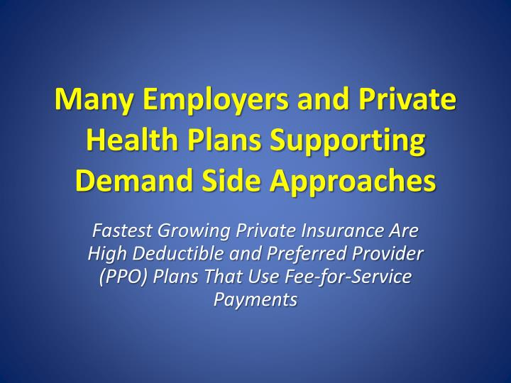 Many Employers and Private Health Plans Supporting Demand Side Approaches
