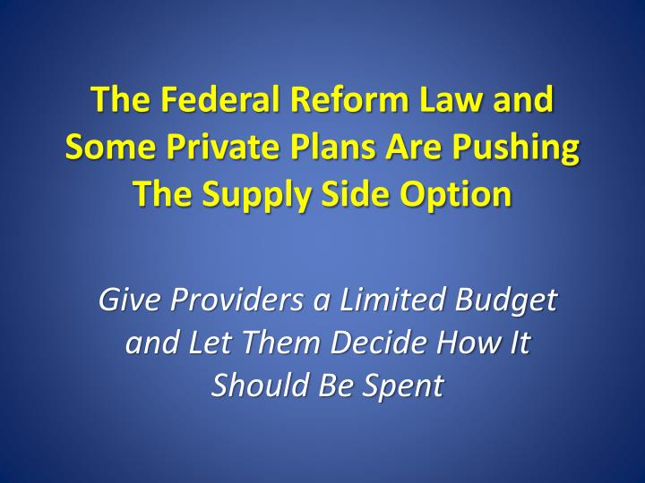 The Federal Reform Law and Some Private Plans Are Pushing The Supply Side Option