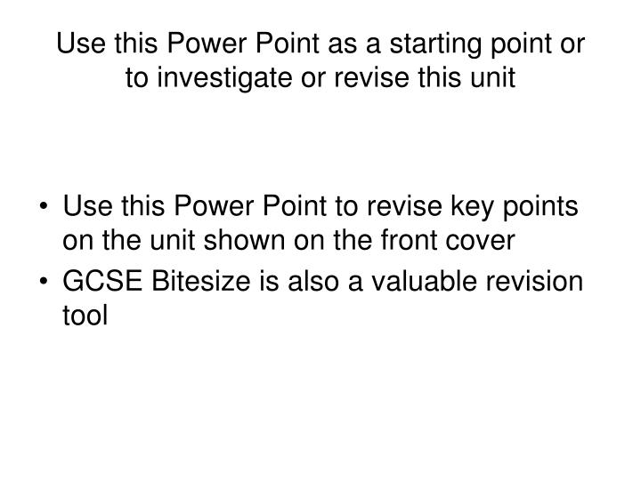 Use this power point as a starting point or to investigate or revise this unit