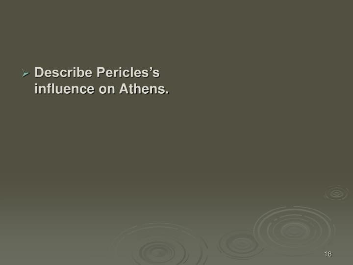 Describe Pericles's influence on Athens.