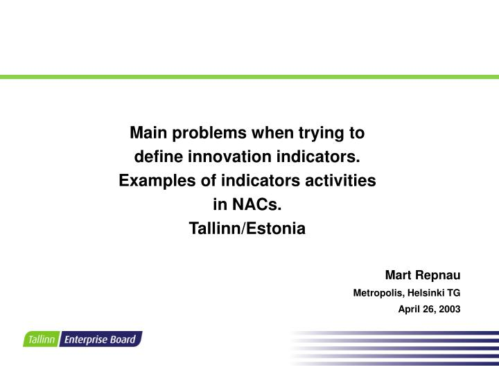 M ain problems when trying to define innovation indicators examples of indicators activities