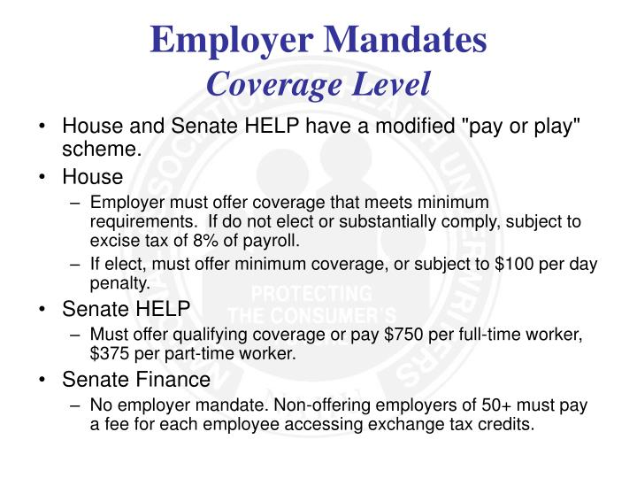 "House and Senate HELP have a modified ""pay or play"" scheme."