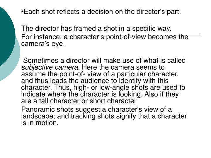 Each shot reflects a decision on the director's part.