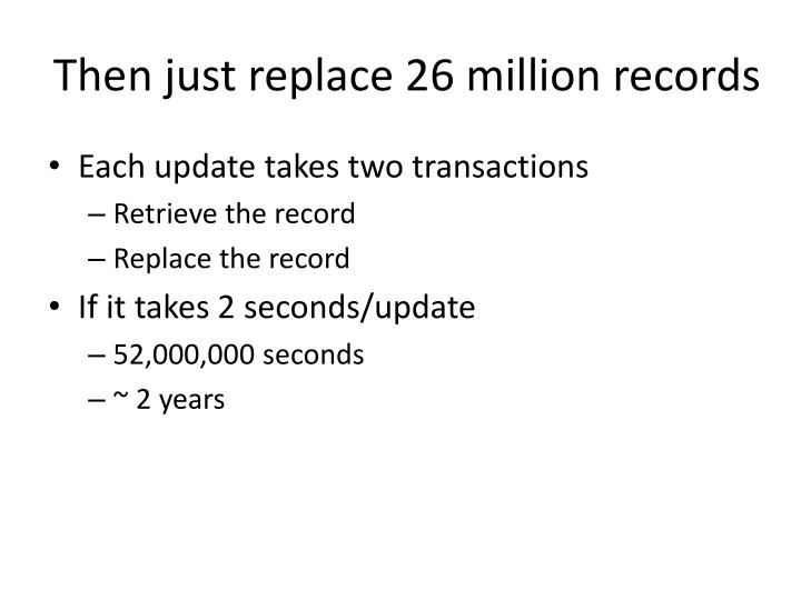 Then just replace 26 million records