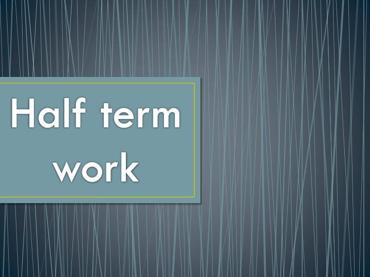 Half term work