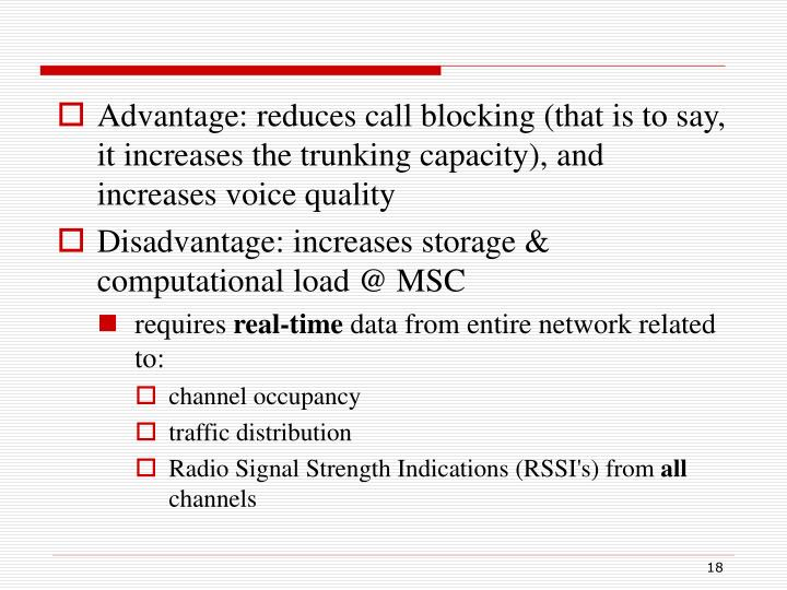Advantage: reduces call blocking (that is to say, it increases the trunking capacity), and increases voice quality