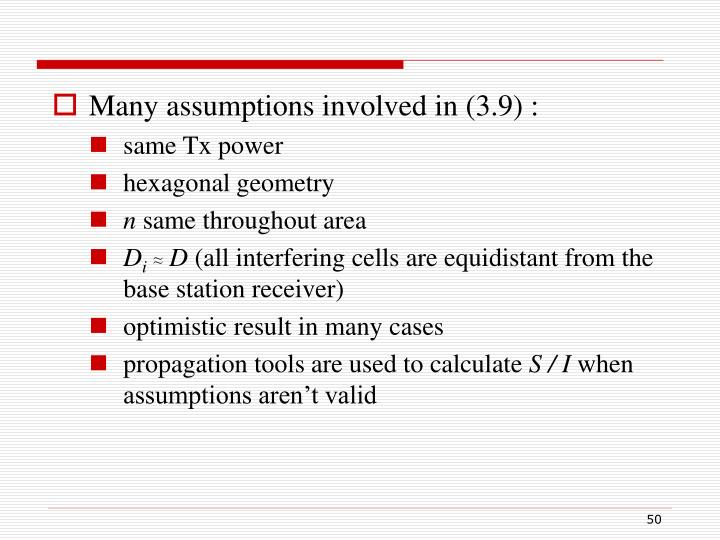Many assumptions involved in (3.9) :