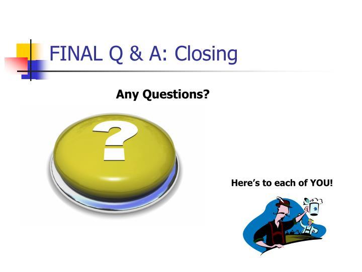FINAL Q & A: Closing