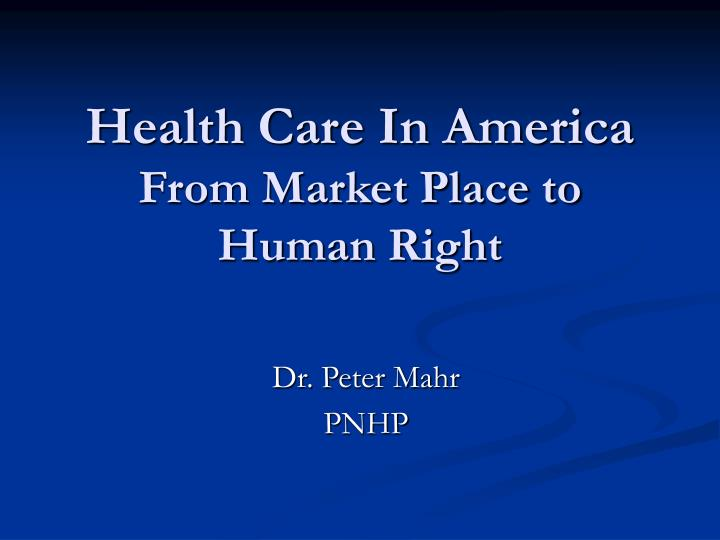 Health care in america from market place to human right