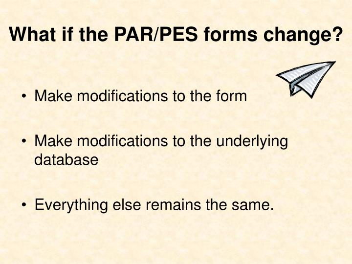 What if the PAR/PES forms change?