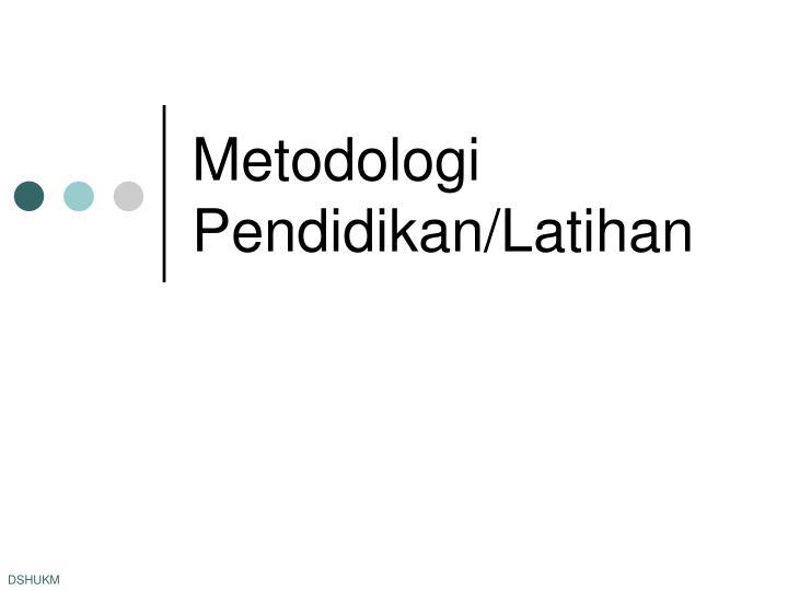 Metodologi Pendidikan/Latihan
