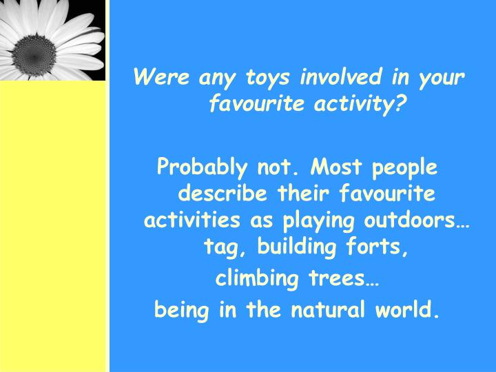 Were any toys involved in your favourite activity?