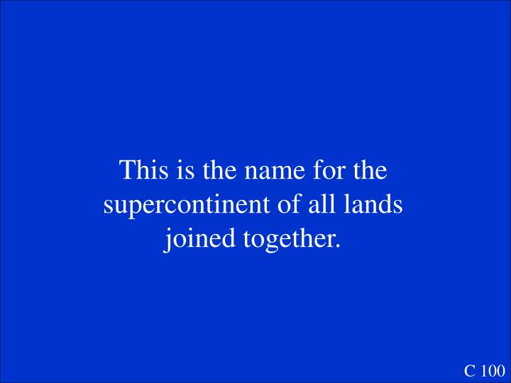 This is the name for the supercontinent of all lands joined together.