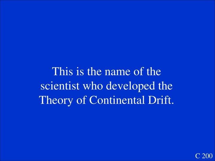 This is the name of the scientist who developed the Theory of Continental Drift.