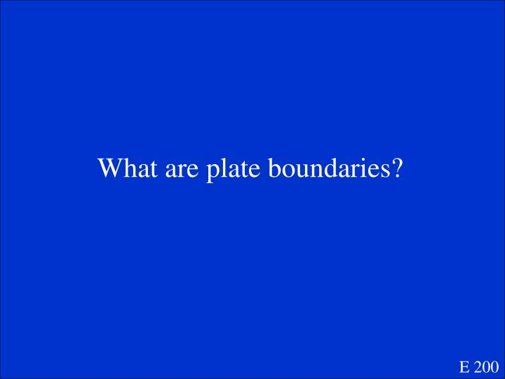 What are plate boundaries?