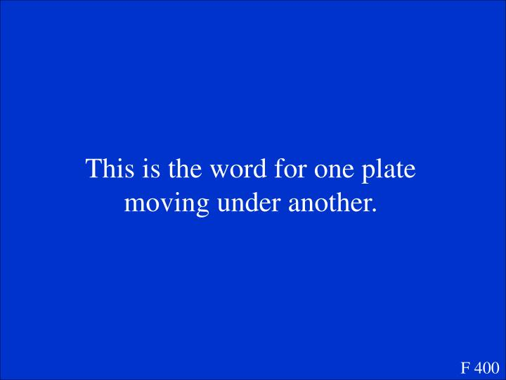 This is the word for one plate moving under another.