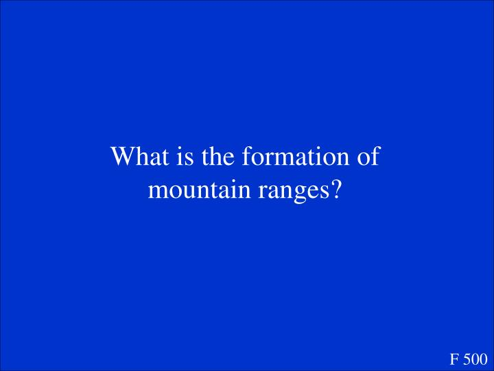 What is the formation of mountain ranges?