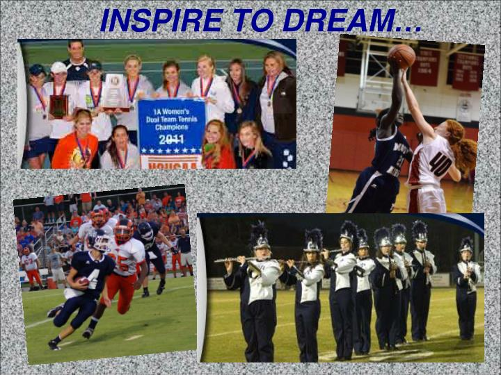 INSPIRE TO DREAM…