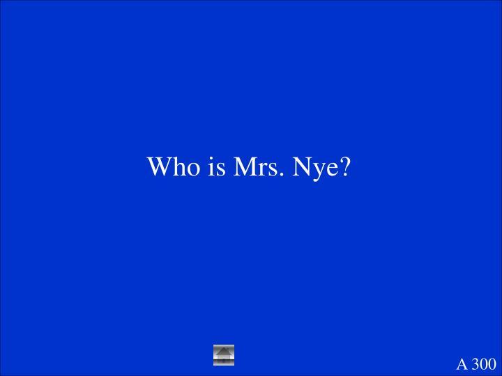 Who is Mrs. Nye?