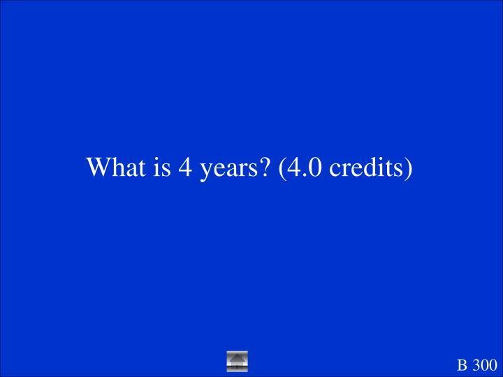 What is 4 years? (4.0 credits)