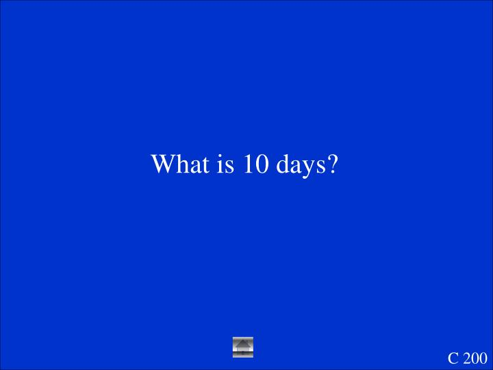 What is 10 days?