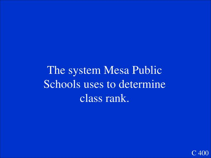 The system Mesa Public Schools uses to determine class rank.