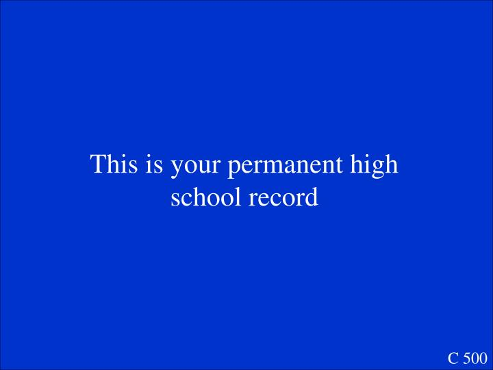 This is your permanent high school record
