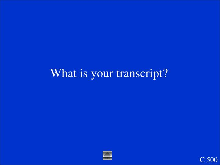 What is your transcript?