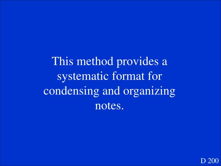 This method provides a systematic format for condensing and organizing notes.