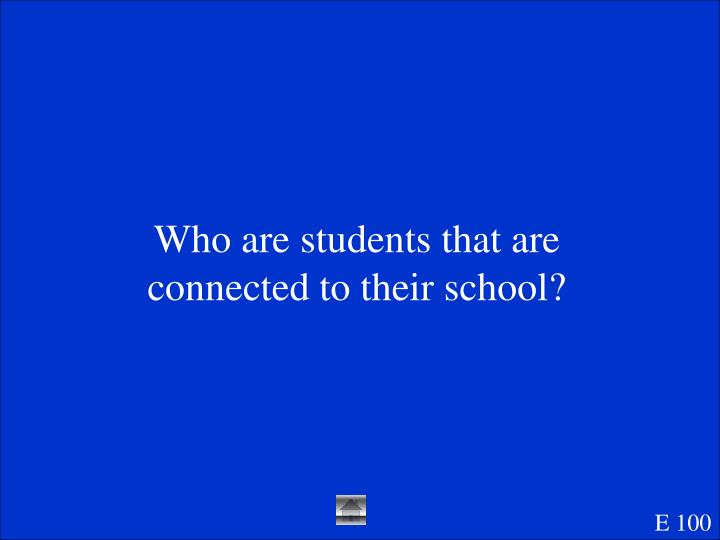 Who are students that are connected to their school?