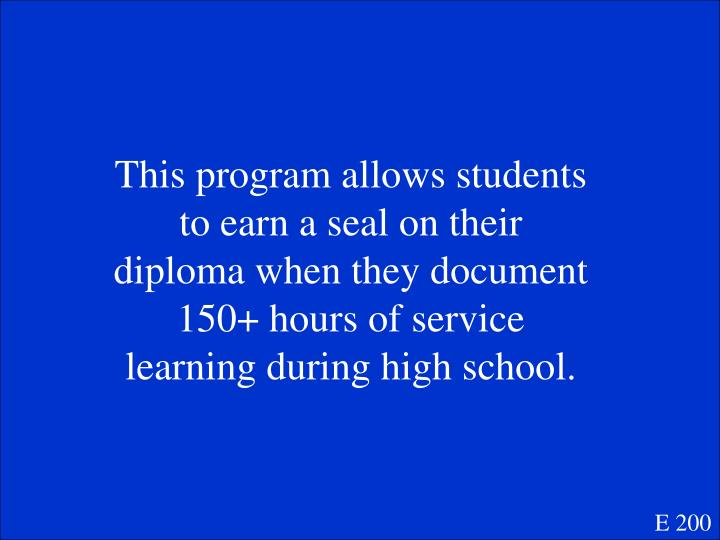This program allows students to earn a seal on their diploma when they document 150+ hours of service learning during high school.
