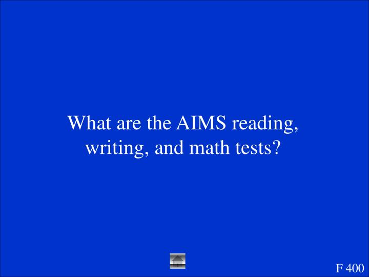 What are the AIMS reading, writing, and math tests?