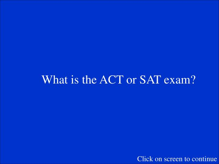 What is the ACT or SAT exam?