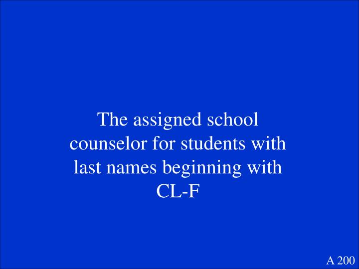 The assigned school counselor for students with last names beginning with CL-F