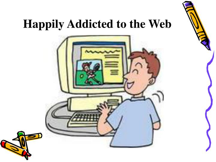 Happily Addicted to the Web