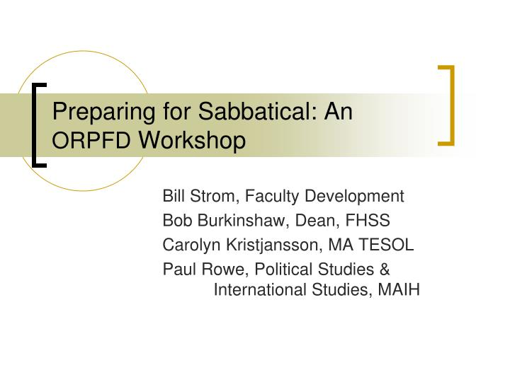 Preparing for sabbatical an orpfd workshop