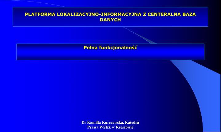 PLATFORMA LOKALIZACYJNO-INFORMACYJNA Z CENTERALNA BAZA DANYCH