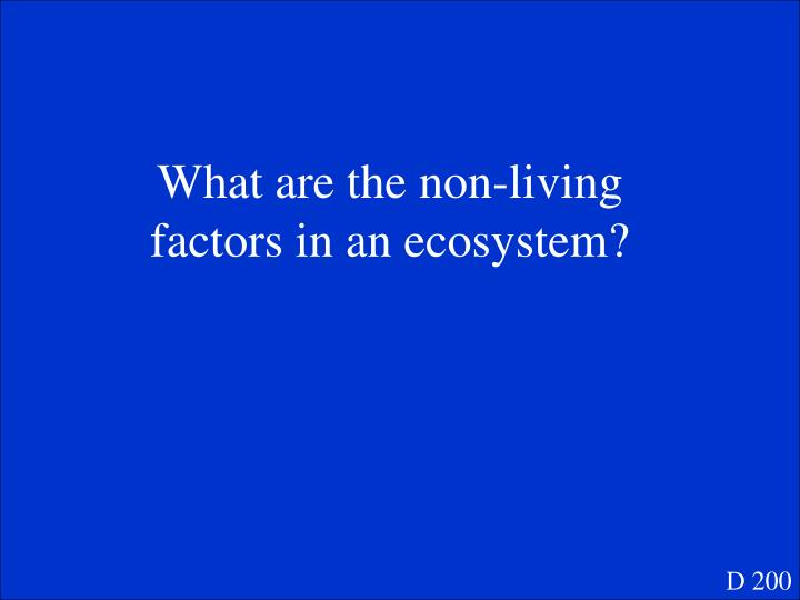What are the non-living factors in an ecosystem?