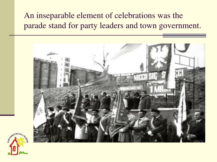 An inseparable element of celebrations was the parade stand for party leaders and town government.