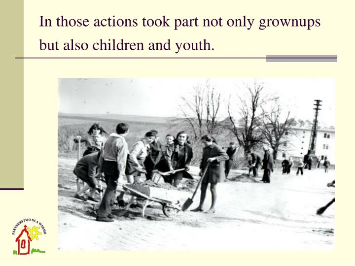 In those actions took part not only grownups but also children and youth.