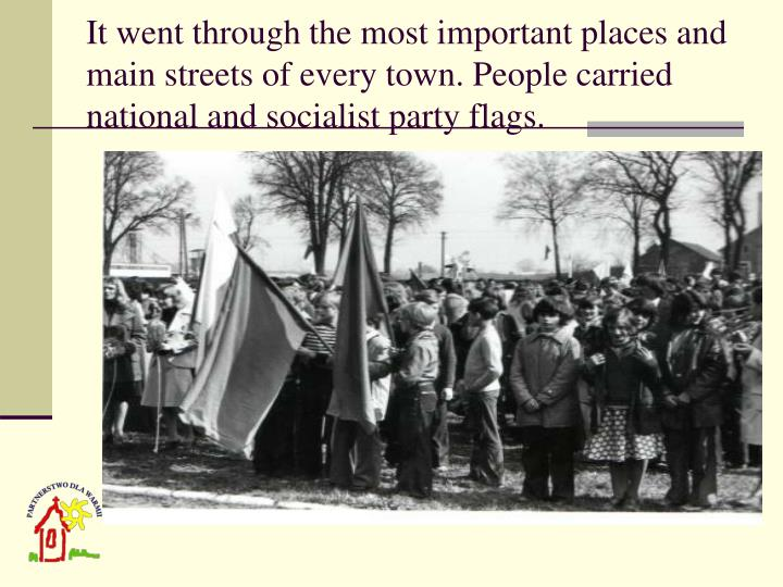 It went through the most important places and main streets of every town. People carried national and socialist party flags.